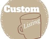 Custom Listing for Sarah Nicole