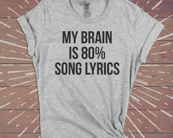 My Brain Is 80% Song Lyrics Shirt - Festival Sarcastic Tee Funny Womens Gym Shirts Tshirts Tee - Gift for Wife Girlfriend Sister.