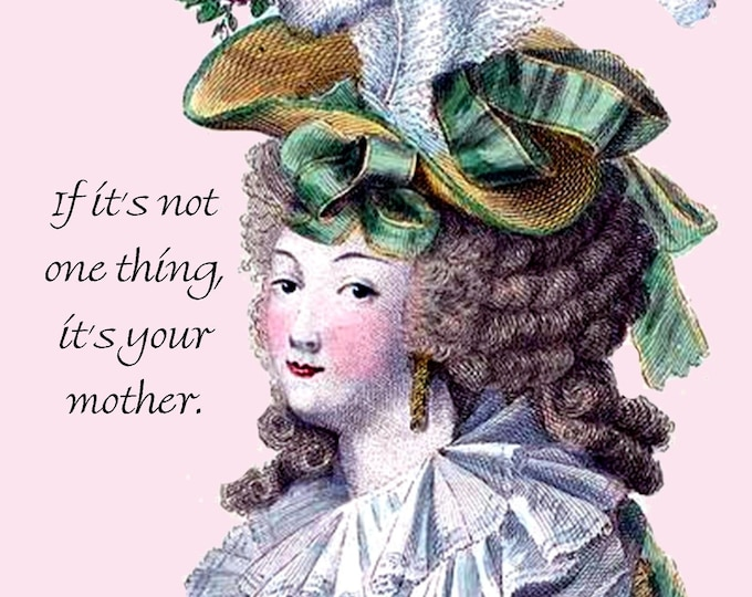 Marie Antoinette Hat ~ If It's Not One Thing, It's Your Mother. ~ Funny Card ~ Gift for Her ~ Funny Quote ~ Funny Saying ~ Green ~ High Hair