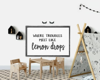 Where troubles melt like lemon drops - playroom sign - nursery art