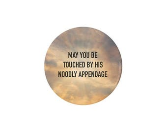 May You Be Touched By His Noodly Appendage Pinback Button