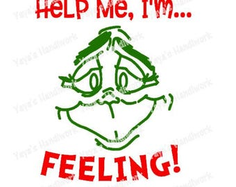 Help me I'm... Feeling! - Grinch inspired - Digital file - INSTANT DOWNLOAD - svg, png, pdf, silhouette