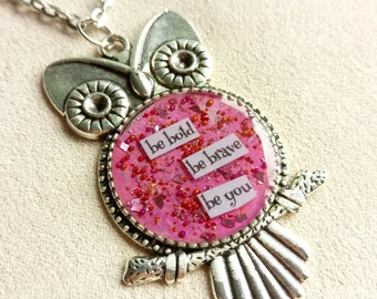 be bold, be brave, be you - Owl Art Pendant - Inspirational Message - FREE SHIPPING