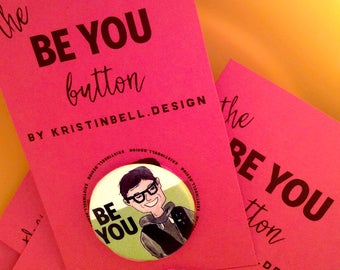 """The """"Be You"""" 1.25 inch Button"""