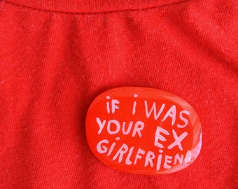 if i was your ex girlfriend - brooch