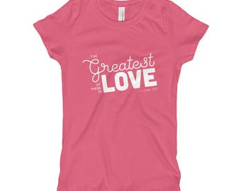 Greatest of these is Love  Girl's T-Shirt Christian Shirt