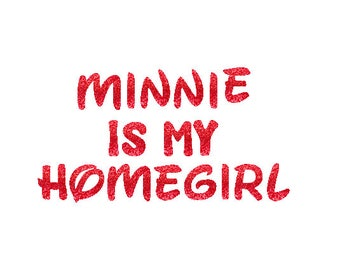 DIY MINNIE is My HOMEGIRL Sparkly Glitter Baby Girl Ladies Women Adut Iron On Decal Custom Color Black Siver Gold Pink Red