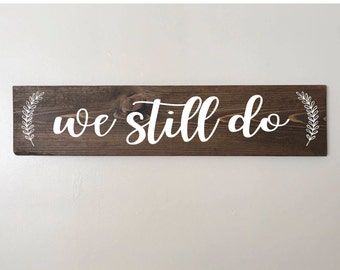 We Still Do sign, wedding gift, anniversary gift, marriage, reminder, minimalist