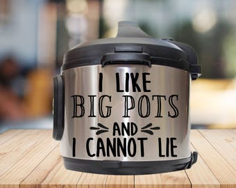Instant pot Decal, I like big pots, and I can not lie, IP decal, crock pot decal, pressure cooker