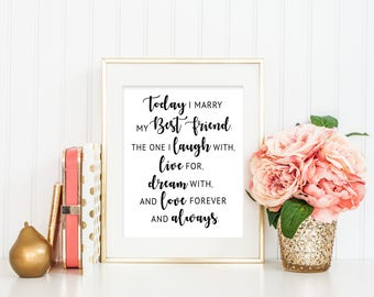PRINTABLE - Today I Marry My Best Friend The One I Laugh With Live For Dream With And Love Forever And Always - 8 x 10 8.5 x 11 Download DIY