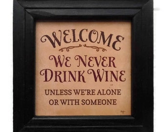 Wine Sign, Welcome We Never Drink Wine, Funny Wine Sign, Wine Art, Wall Decor, Home Decor, Handmade, 8x8, Real Wood Frame, Made in the USA