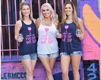 Bachelorette Party Tank, When I sip you sip we sip Racerback Tank Top, Customize Your Colors, XS-XL, Wine Tank Top, Girls weekend