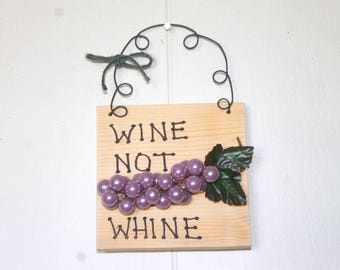 Wine Not Whine wooden sign plaque Grapevine Leaves Grapes grape vine wine vineyard Autumn Fall Harvest