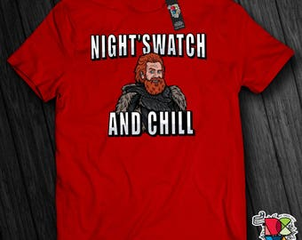 Game of Thrones Shirt, GoT Shirt, Night's Watch and Chill, Netflix and Chill, Tormund Shirt, Tormund and Brienne, Mens and Women's T-Shirts