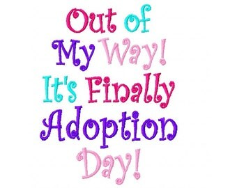 INSTANT DOWNLOAD - Out of My Way It's Finally Adoption Day - Machine Embroidery Design - 5X7