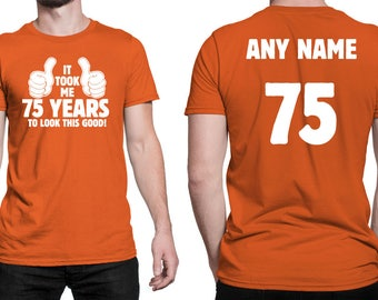 It Took Me 75 YEARS to Look This Good! Shirt 75th Birthday 75 Years Old Turning 75 Birthday Gift **Custom Name and Number** BD-492