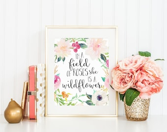 In a Field of Roses She is a Wildflower Print Printable Art Inspirational Quote Watercolor Flowers Floral Nursery Printable Wall Art Print
