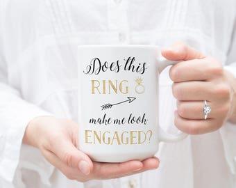 Does This Ring Make Me Look Engaged Mug, Engagement Gift, Engagement Mug, Engaged, Engagement Gift for Best Friend, Engagement Present, Mug