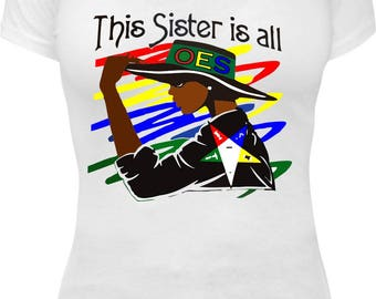 OES (Order of Eastern Star) This Sister is All OES Tee