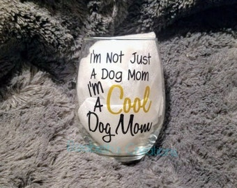 I'm Not Just A Dog Mom I'm A Cool Dog Mom 15 Oz. Wine Glass, Dog Wine Glass, Dog Glass, Dog Gift, Wine Glass Gift, Dog Wine Glass Gift