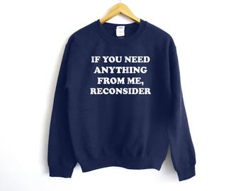 If You Need Something From Me Reconsider Sweater - Funny Sweater - Trendy Sweater - Humor Shirt - Lazy Shirt - Anti-Social Shirt - Sunday