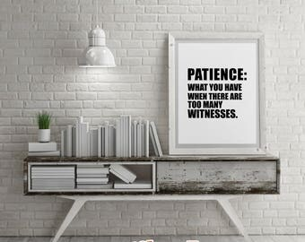 Savage Quotes: PATIENCE- DIY Printable Quotes for Home. Housewarming Gift or just for Fun