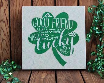 A Good Friend Is Like A Four Leaf Clover,St Patricks Day Sign,Holiday Sign,Wood Sign,St Patricks Day Decor,Rustic Wood Sign,Gift For Friend
