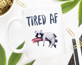 Tired AF Mug, Tired As Fuck Mug, Tired As A Mother, New Mom Gift, Student Gift, I Hate Mornings, Tired Mom Mug, Tired Student Mug, Tired Mug