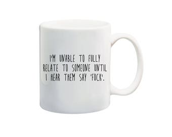 Unable to relate to someone until I hear them say fuck 11 oz Coffee Mug, Offensive humor quote mug, funny mugs
