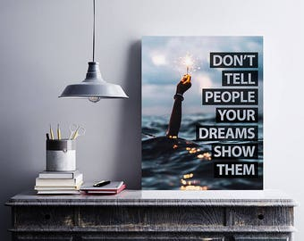 Don't tell people your dreams show them, Quote Poster, Instant download, Motivational quotes