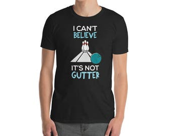 I Can't believe it's not Gutter T-Shirt funny Bowling
