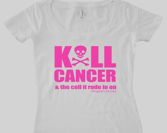 KILL CANCER & the cell it rode in on! Snarky Ladies Scoop neck Tshirt  by Stage4Products- Killin' that tumor with humor. Fight for your life