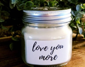 """Personalized Natural Soy Candle """"love you more"""""""