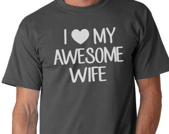 I love My Awesome Wife Shirt- Gifts, Anniversary Gifts, Husband, Holiday Gift, Wedding gifts, I Love My Wife Tee. T-shirts. Shirts