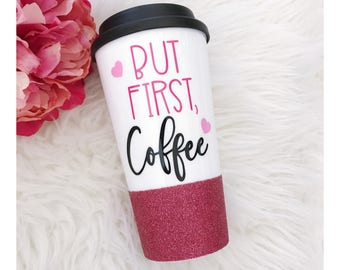 But First, Coffee Glitter To Go Cup // Glitter Cup // Glitter Coffee Cup // Travel Cup // First Coffee // Coffee Lover // Birthday Gift