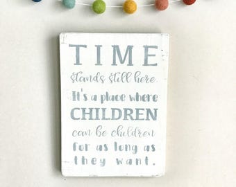 Time Stands Still Here - Children Quote Wooden Sign - Playroom Sign - Child Sign - Kid Sign  - Nursery Sign