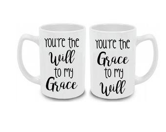 Will and Grace Mug | You're the Will to my Grace | You're the Grace to my Will Coffee Mug | Will and Grace Coffee Mug Set
