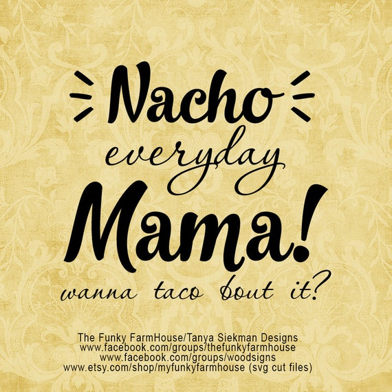 "SVG, & PNG - ""Nacho Every day Mama"""