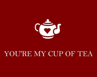 Instant Download Card: You're My Cup of Tea, Friendship, Just Because, Valentine Card