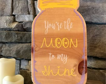 You're the Moon to My Shine Mason Jar Wooden Sign