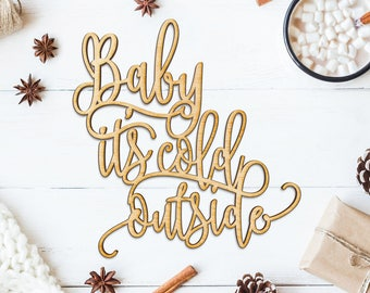 Baby It's Cold Outside Wood Cut Sign - Laser Cut Sign, Wood Sign Wall Decor, Christmas Wood Decor, Christmas Wood Sign, Holiday Wood Sign