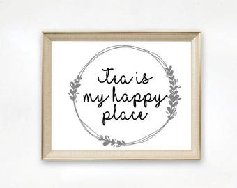 Tea is my Happy Place Printable - Tea Sign - Kitchen Printable - Coffee Shop Poster - Mom Gift - Bistro Sign - Tea Drinker - Tea Lover