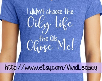 I didn't choose the Oily Life the Oils Chose Me! Soft V-Neck Shirt Show your essential oil love with this tee