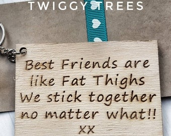 Best Friends are like Fat thighs, we stick together no matter what - bestie gift  Wooden Engraved Keyring