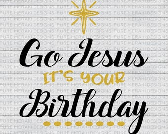 Go Jesus It's Your Birthday SVG, Christmas Svg, Christmas Shirt Svg, Christ Svg File, Christmas Svg Design, Christmas Quote Svg, Jesus Svg