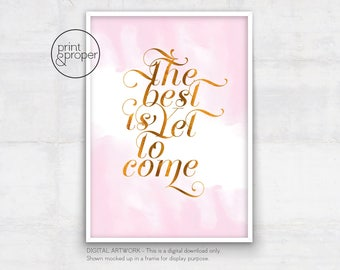 The Best is Yet to Come --- On Trend Quote Wall Art Print Printable - DIGITAL DOWNLOAD