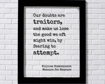 William Shakespeare - Measure for Measure - Quote - Our doubts are traitors and make us lose the good we oft might win by fearing to attempt