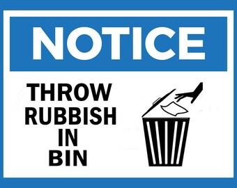 NOTICE Throw rubbish in bin metal Sign