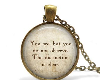 """Sherlock Holmes Quote Pendant Necklace """"You See, But you do not observe"""" quote jewelry Arthur Conan Doyle Literary Quote Pendant keychain"""