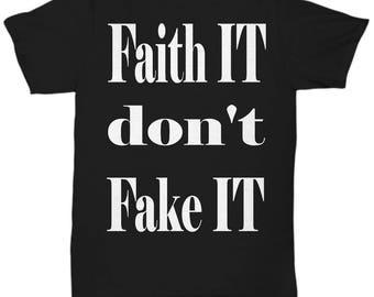 Faith It don't Fake It Shirt